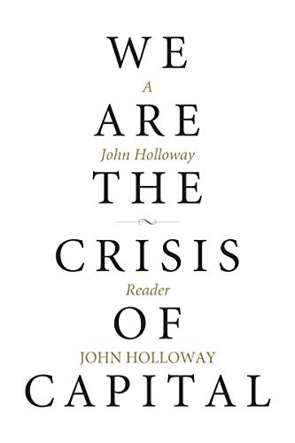 We Are the Crisis of Capital: A John Holloway Reader (KAIROS) (English Edition)