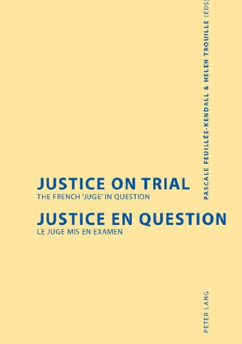 Justice on Trial- Justice en question: The French 'juge' in question- Le juge mis en examen (English and French Edit