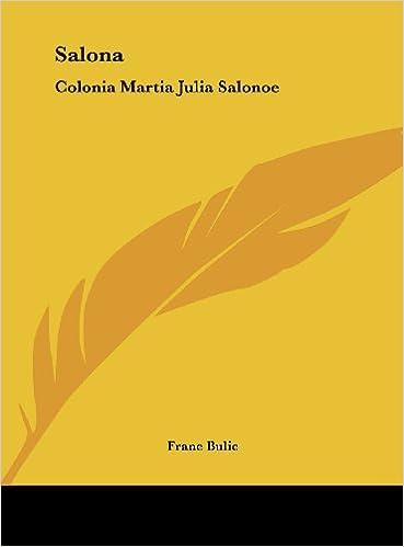 Salona: Colonia Martia Julia Salonoe: Studio Storico-Epigrafico 1885: Amazon.es: Frane Bulic: Libros en idiomas extranjeros