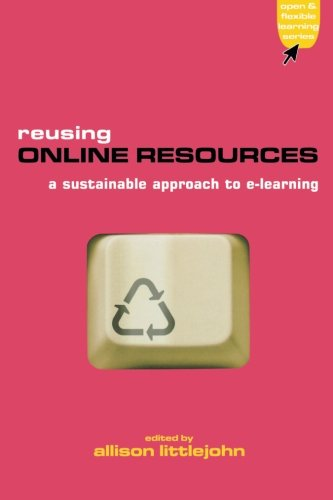 Reusing Online Resources: A Sustainable Approach to E-learning (Advancing Technology Enhanced Learning)