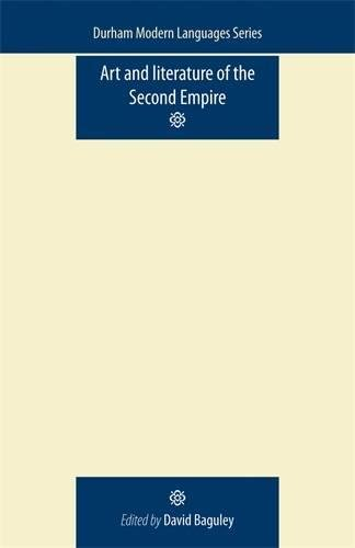 Art and Literature of the Second Empire (Durham Modern Languages Series MUP)