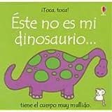 Este No Es Mi Dinosaurio: Tiene El Cuerpo Muy Mullido (Toca, Toca!