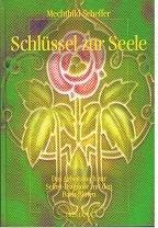 Schlüssel zur Seele. Das Arbeitsbuch zur Selbst-Diagnose mit den Bach-Blüten