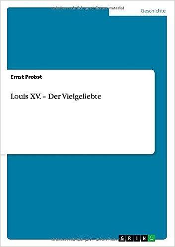 Louis XV. - Der Vielgeliebte
