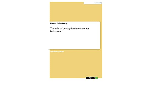 Amazon.com: The role of perception in consumer behaviour eBook: Marco Erlenkamp: Kindle Store