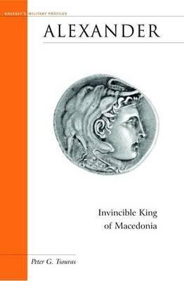 [(Alexander: Invincible King of Macedonia )] [Author: Peter Tsouras] [May-2004]