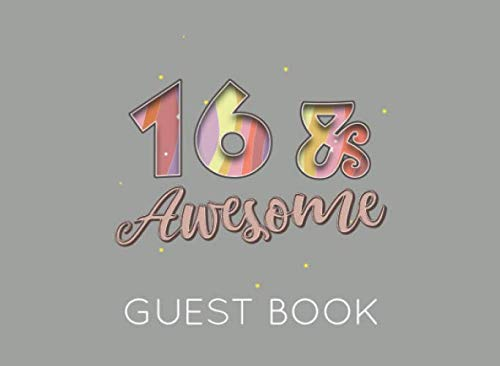 16 & Awesome Guest Book: Grey Guest Book for 16th Birthday Party. Fun gift for someone's birthday, original present for a friend or a family -