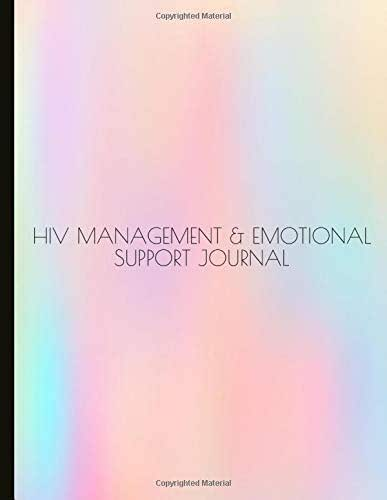 HIV Management & Emotional Support Journal: Beautiful Journal For HIV+ People (Inc. Newly Diagnosed) To Help Manage Treatment, Gratitude Prompts, ... Quotes, Emotional Support, Health And More!