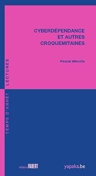 Cyberdépendance et autres croquemitaines par Pascal Minotte