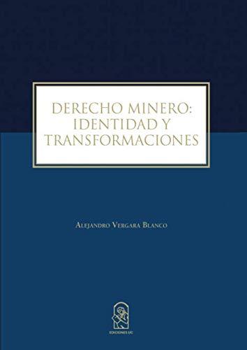 Derecho Minero: Identidad y Transformaciones por Vergara Blanco, Alejandro