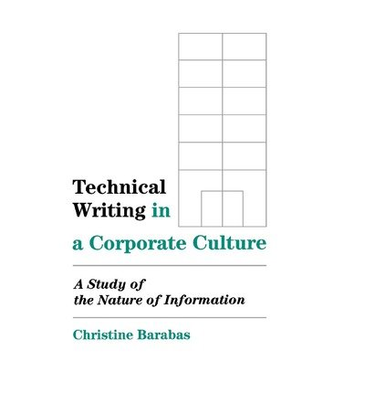 [(Technical Writing in a Corporate Culture: A Study of the Nature of Information )] [Author: Christine Barabas] [Jul-1990] by ABC-CLIO