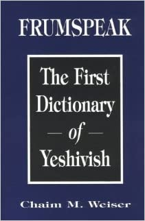 Frumspeak : the first dictionary of Yeshivish