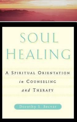 PH.D. Dorothy Stroh Becvar: Soul Healing : A Spiritual Orientation in Counseling and Therapy (Hardcover); 1997 Edition