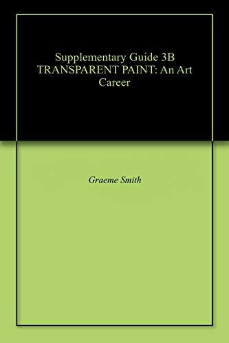 Supplementary Guide 3B TRANSPARENT PAINT: An Art Career por Graeme Smith