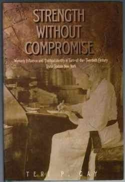 Strength Without Compromise: Womanly Influence and Political Identity in Turn-of-the-Twentieth Century Rural Upstate New York