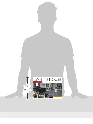 The White House for Kids: A History of a Home, Office, and ...