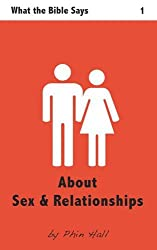 About Sex And Relationships: 1 (What The Bible Says)