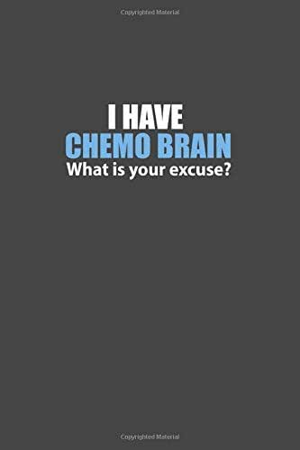 I Have Chemo Brain What Is Your Excuse?: 120 Page Blank Lined Notebook Journal for Cancer Fighters