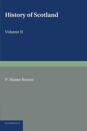 History of Scotland: Volume 2, From the Accession of Mary Stewart to the Revolution of 1689: To the Present Time