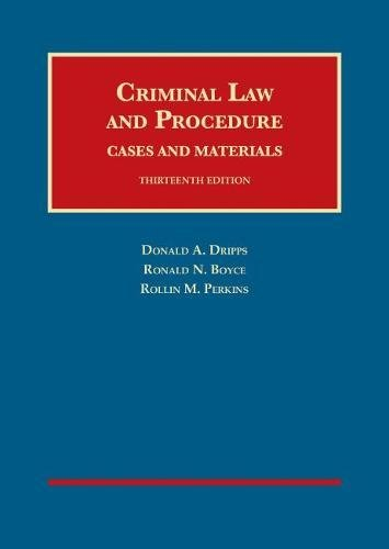 Criminal Law and Procedure Cases and Materials University Casebook Series