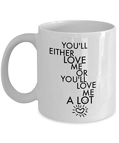 Amazoncom Sassy Mug Funny Mug Quotes Youll Either Love Me Or You