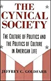 The Cynical Society : The Culture of Politics and the Politics of Culture in American Life, Goldfarb, Jeffrey C., 0226301060