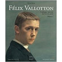 Félix Vallotton: Catalogue Raisonné de l'oeuvre peint