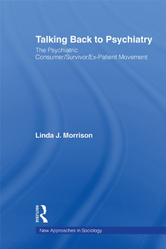 Talking Back to Psychiatry: The Psychiatric Consumer/Survivor/Ex-Patient Movement (New Approaches in Sociology) Pdf
