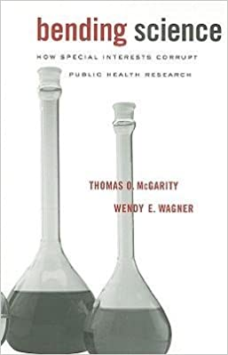 Book [(Bending Science: How Special Interests Corrupt Public Health Research )] [Author: Thomas O. McGarity] [Mar-2010]