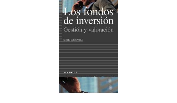 Los fondos de inversión: Gestión y valoración Empresa Y Gestión: Amazon.es: Emilio Soldevilla García: Libros