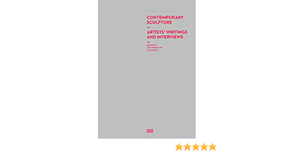 Contemporary Sculpture: Artists Writings and Interviews ...