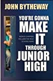 You're Gonna Make It Through Junior High, John Bytheway, 1590387333