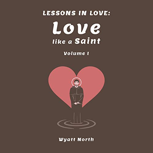 Lessons in Love: Love Like a Saint (Volume 1)