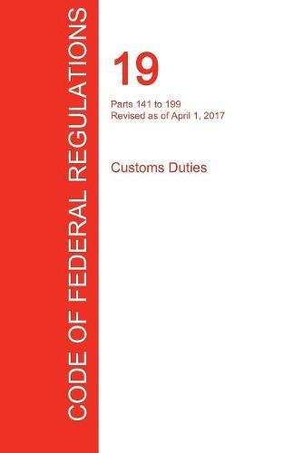 CFR 19, Parts 141 to 199, Customs Duties, April 01, 2017 (Volume 2 of 3)