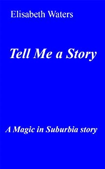 Tell Me a Story (Magic in Suburbia Book 1) by [Waters, Elisabeth]