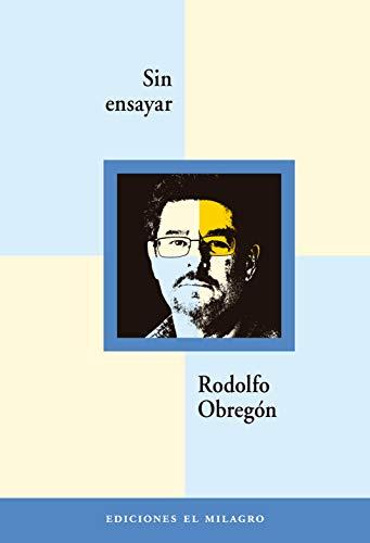 Sin ensayar: Crónicas de un mundo casi tan grande como el teatro (Colección El Apuntador) (Spanish Edition)