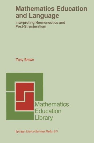Mathematics Education and Language: Interpreting Hermeneutics and Post-Structuralism (Mathematics Education Library) by Tony Brown