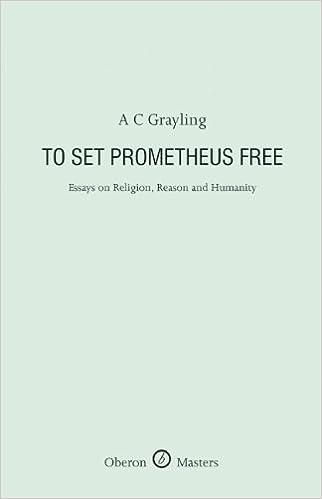To Set Prometheus Free: Essays on Religion, Reason and Humanity