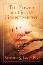 The Power of a Godly Grandparent: Leaving a Spiritual Legacy by Stephen and Janet Bly (2003-03-15)