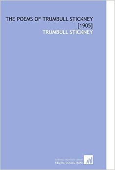 Book The Poems of Trumbull Stickney [1905] by Trumbull Stickney (2010-01-06)