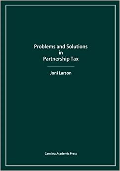 Problems and Solutions in Partnership Tax by Joni Larson (2013-12-12)
