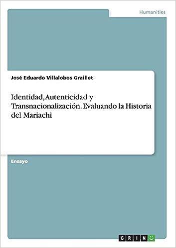 Identidad, Autenticidad y Transnacionalización. Evaluando la Historia del Mariachi (Spanish Edition): José Eduardo Villalobos Graillet: 9783668025097: ...