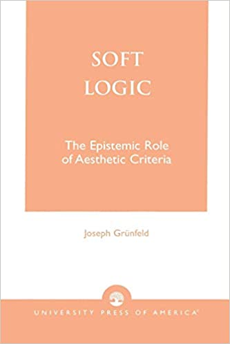 Buy Soft Logic: The Epistemic Role of Aesthetic Criteria Book Online