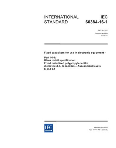 Download IEC 60384-16-1 Ed. 2.0 en:2005, Fixed capacitors for use in electronic equipment - Part 16-1: Blank detail specification: Fixed metallized ... d.c. capacitors - Assessment levels E and EZ pdf epub