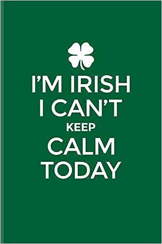 I\'m Irish I Can\'t Keep Calm Today: Funny Irish Saying ...