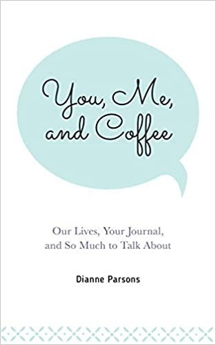 You, Me, and Coffee: Our Lives, Your Journal, and So Much to