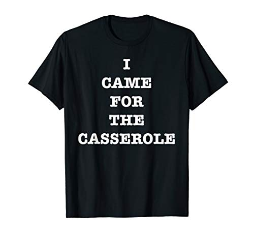 Clever Thanksgiving Holiday I Came For The Casserole Shirt