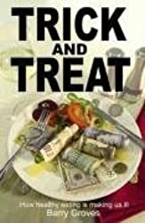 Trick and Treat: How Healthy Eating is Making Us Ill by Barry Groves (Oct 30 2008)