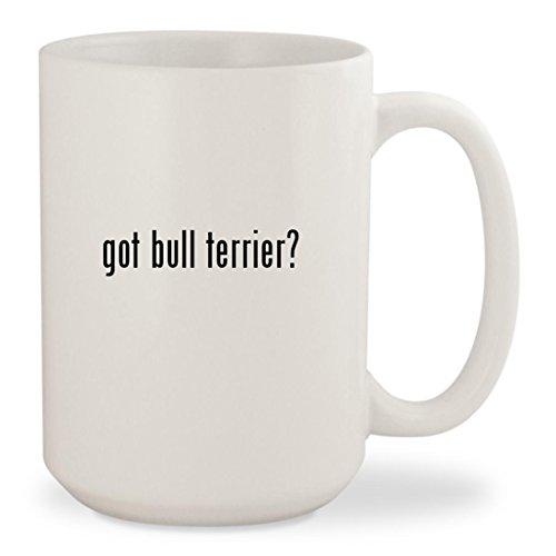 White Bull Terrier - got bull terrier? - White 15oz Ceramic Coffee Mug Cup