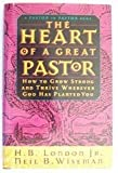 img - for The Heart of a Great Pastor: How to Grow Strong and Thrive Wherever God Has Planted You (A Pastor to Pastor Book) book / textbook / text book